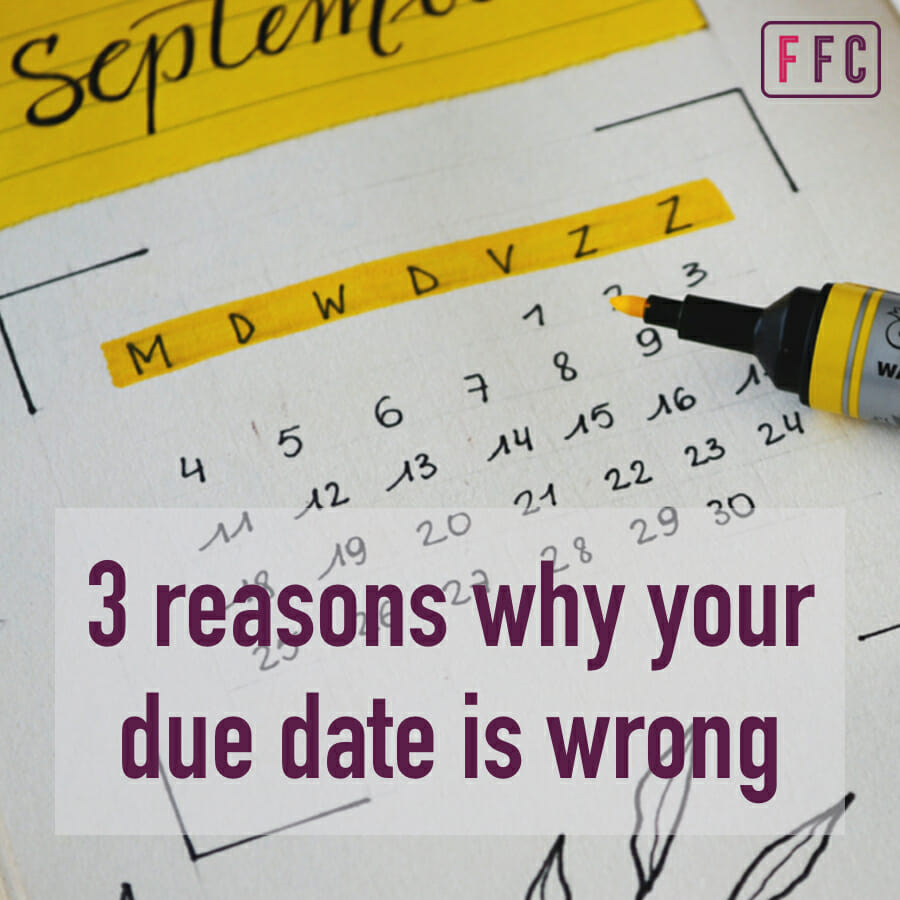 3 reasons why your due date is wrong - Fear Free Childbirth