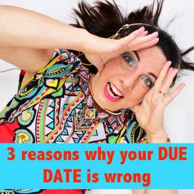 3 reasons why your due date is wrong
