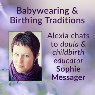 Closing the bones, babywearing and other birthing traditions with Sophie Messager