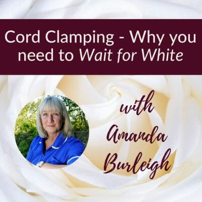 Cord Clamping – Why we need to Wait for White, with Amanda Burleigh