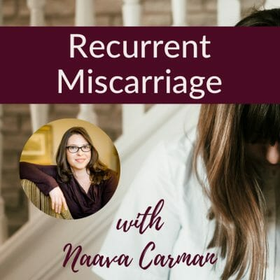 Recurrent Miscarriage, with Naava Carman