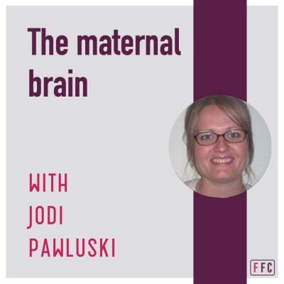 The Maternal Brain, with Jodi Pawluski