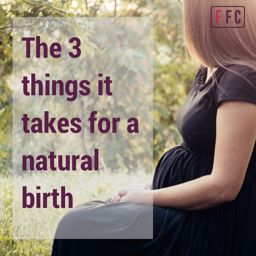The 3 things it takes for a natural birth