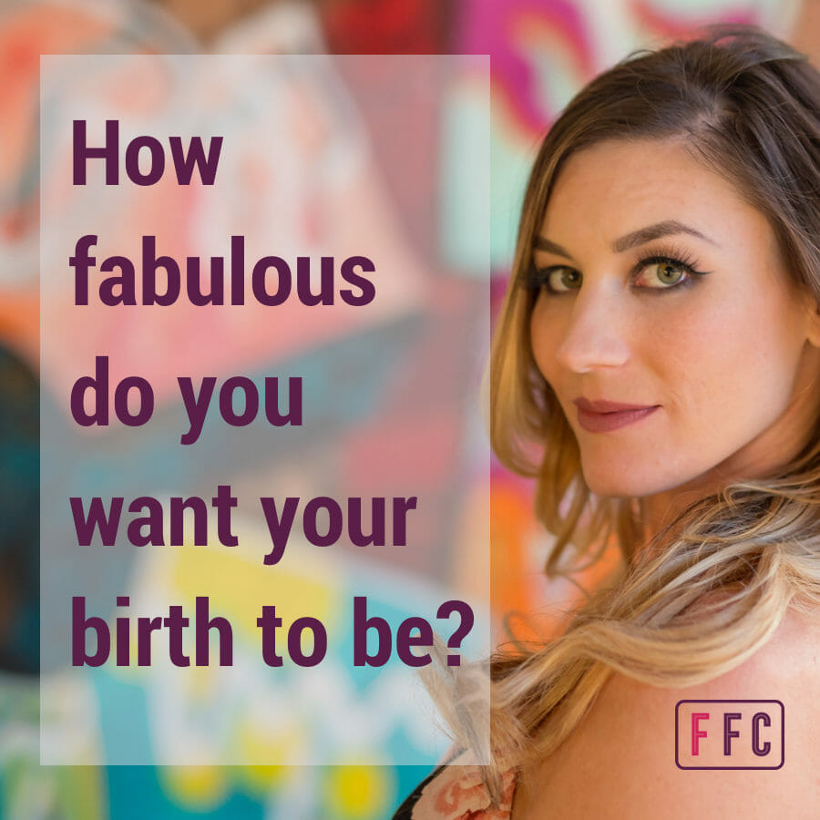 How fabulous do you want your birth to be?