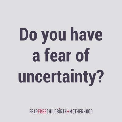 Do you have a fear of uncertainty?