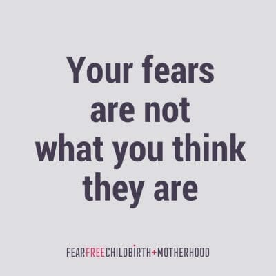 Your fears are not what you think they are